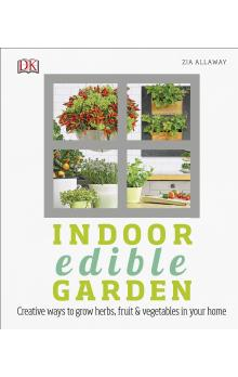 Indoor Edible Garden: How to Grow Herbs, Vegetables & Fruit in your Home