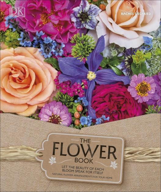 The Flower Book: A Celebration of Gorgeous Flowers for Your Home