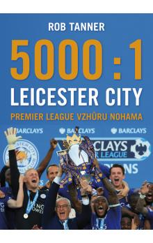 5000 : 1 Leicester City -- Premier League vzhůru nohama