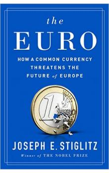 The Euro : How a Common Currency Threatens the Future of Europe