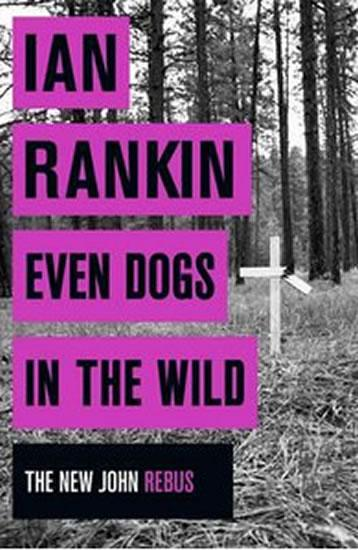 Even Dogs in the Wild - The New John Rebus