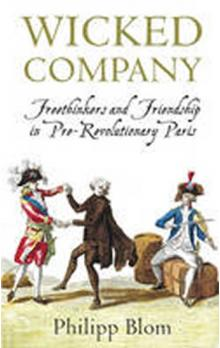 A Wicked Company: Freethinkers and Friendship in Pre-revolutionary Paris