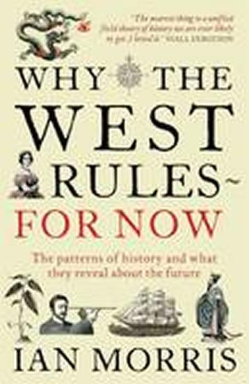 Why the West Rules for Now : The Patterns of History and What They Reveal About the Future