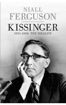 Kissinger 1923-1968 - The Idealist