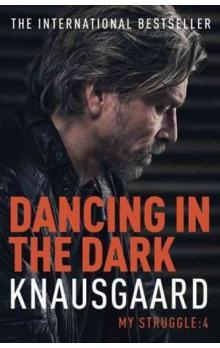 Dancing in the Dark - My Struggle Book 4