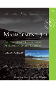 Management 3.0 : Leading Agile Developers, Developing Agile Leaders