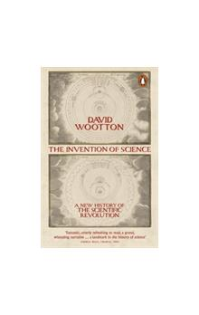 The The Invention of Science A New History of the Scientific Revolution