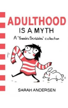 Adulthood is a Myth : A Sarah´s Scribbles Collection