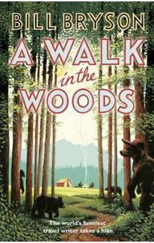 A Walk In The Woods: The World´s Funniest Travel Writer Takes a Hike