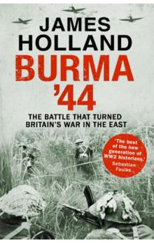 Burma ´44 : The Battle That Turned Britain´s War in the East