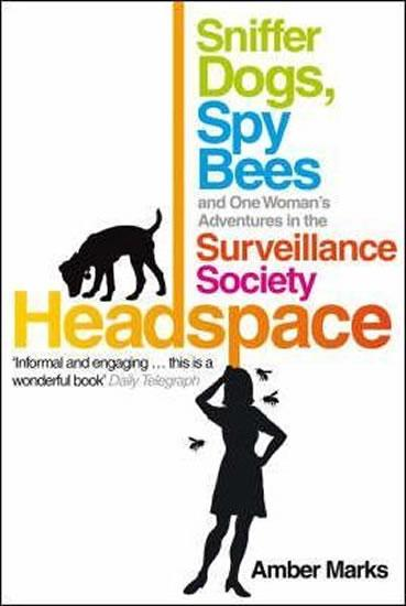 Headspace : Sniffer Dogs, Spy Bees and One Woman´s Adventures in the Surveillance Society