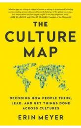 The Culture Map : Decoding How People Think, Lead, and Get Things Done Across Cultures