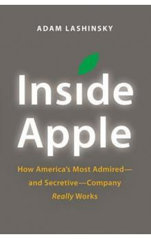 Inside Apple : How America´s Most Admired--And Secretive--Company Really Works