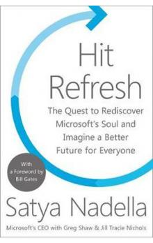 Hit Refresh : The Quest to Rediscover Microsoft´s Soul and Imagine a Better Future for Everyone