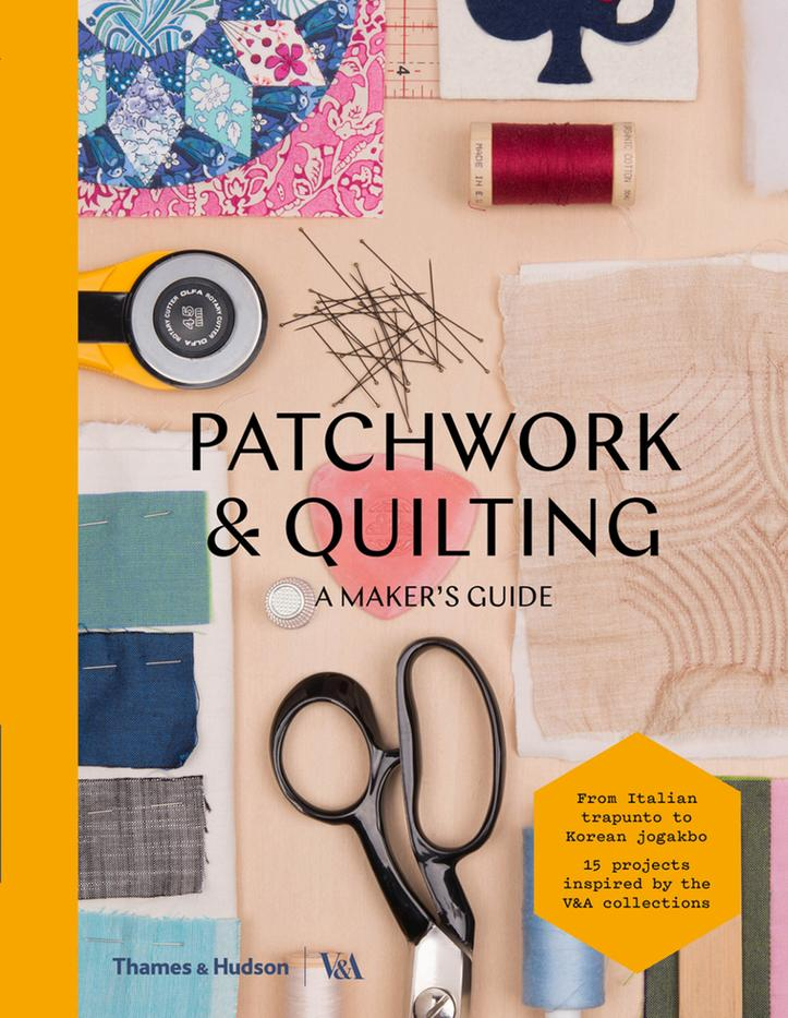 Patchwork and Quilting: A Maker&#39s Guide