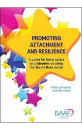 Promoting attachment and resilience : A guide for foster carers and adopters on using the Secure Base model