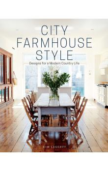 City Farmhouse Style: Designs for Modern Country Life