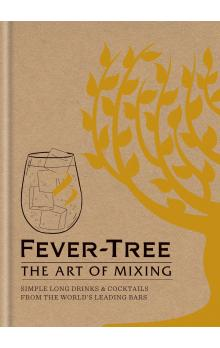 Fever Tree - The Art of Mixing: Simple long drinks & cocktails from the world&#39s leading bars