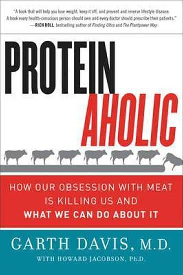 8ef57529e Proteinaholic : How Our Obsession with Meat Is Killing Us and What We Can  Do About