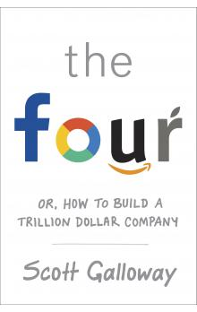 The Four: Or, how to build a trillion dollar company