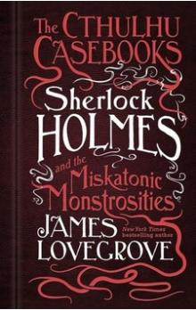 Sherlock Holmes and the Miskatonic Monstrosities -- The Cthulhu Casebooks