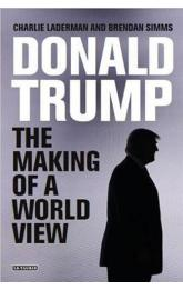 Donald Trump : The Making of a World View
