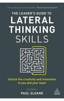 The Leader´s Guide to Lateral Thinking Skills : Unlock the Creativity and Innovation in You and Your Team