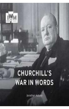 Churchills War in Words: His Finest Quotes, 1939-1945