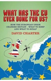 What Has The EU Ever Done For us? : How the European Union changed Britain - what to keep and what to scrap