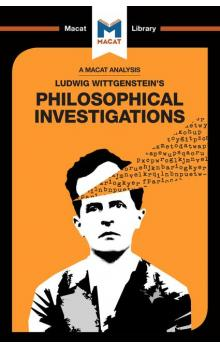 Ludwig Wittgenstein&#39s Philosophical Investigations (A Macat Analysis)