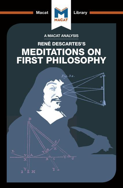 René Descartes's Meditations on First Philosophy (A Macat Analysis)
