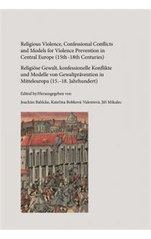 Religious Violence, Confessional Conflicts and Models for Violence Prevention in Central Europe (15th-18th Centuries)