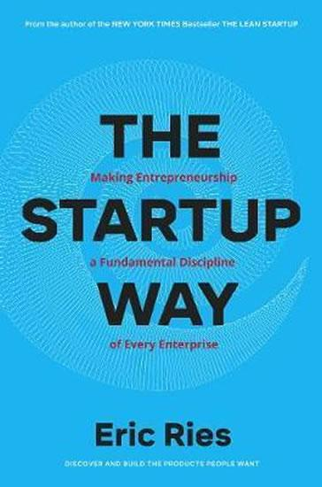 The Startup Way : How Entrepreneurial Management Transforms Culture and Drives Growth