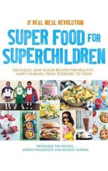 Super Food for Superchildren : Delicious, low-sugar recipes for healthy, happy children, from toddlers to teens