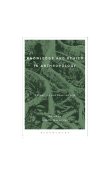 Knowledge and Ethics in Anthropology Obligations and Requirements Obligations and Requirements