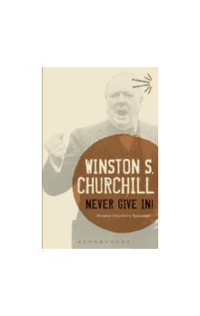 Never Give in! Winston Churchill&#39s Speeches Winston Churchill&#39s Speeches