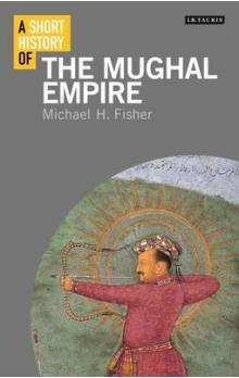 A A Short History of the Mughal Empire