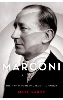 Raboy, Marc (McGill University) - Marconi The Man Who Networked the World The Man Who Networked the World