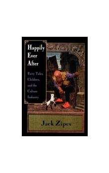 Happily Ever After Fairy Tales, Children, and the Culture Industry Fairy Tales, Children, and the Culture Industry
