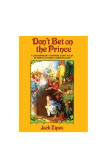 Don&#39t Bet on the Prince Contemporary Feminist Fairy Tales in North America and England Contemporary Feminist Fairy Tales in North America and England