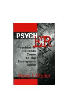 Psych ER Psychiatric Patients Come to the Emergency Room Psychiatric Patients Come to the Emergency Room