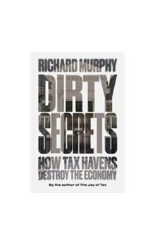 Dirty Secrets How Tax Havens Destroy the Economy