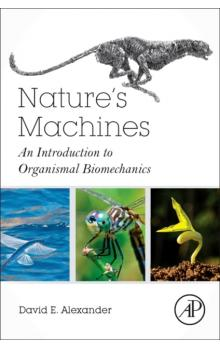 Nature&#39s Machines An Introduction to Organismal Biomechanics