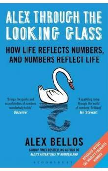 Alex Through the Looking Glass : How Life Reflects Numbers, and Numbers Reflect Life