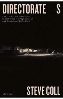 Directorate S : The C.I.A. and America´s Secret Wars in Afghanistan and Pakistan, 2001-2016
