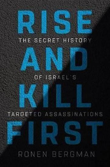 Rise and Kill First : The Secret History of Israel´s Targeted Assassinations