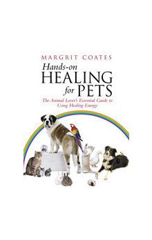 Hands-On Healing For Pets The Animal Lover&#39s Essential Guide To Using Healing Energy