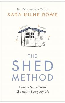 The Shed Method: Making Better Choices in Everyday Life