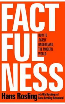Factfulness: Ten Reasons We&#39re Wrong About the World – and Why Things Are Better Than You Think