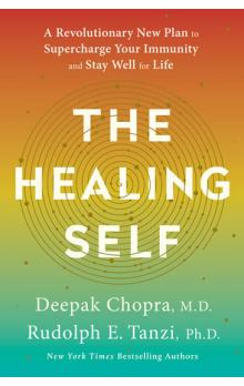 The Healing Self : A Revolutionary New Plan to Supercharge Your Immunity and Stay Well for Life